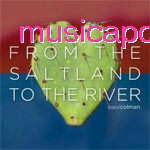 From the Saltiland to the River